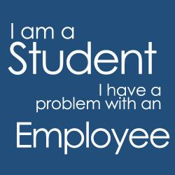 I am a student and I have a problem with an employee